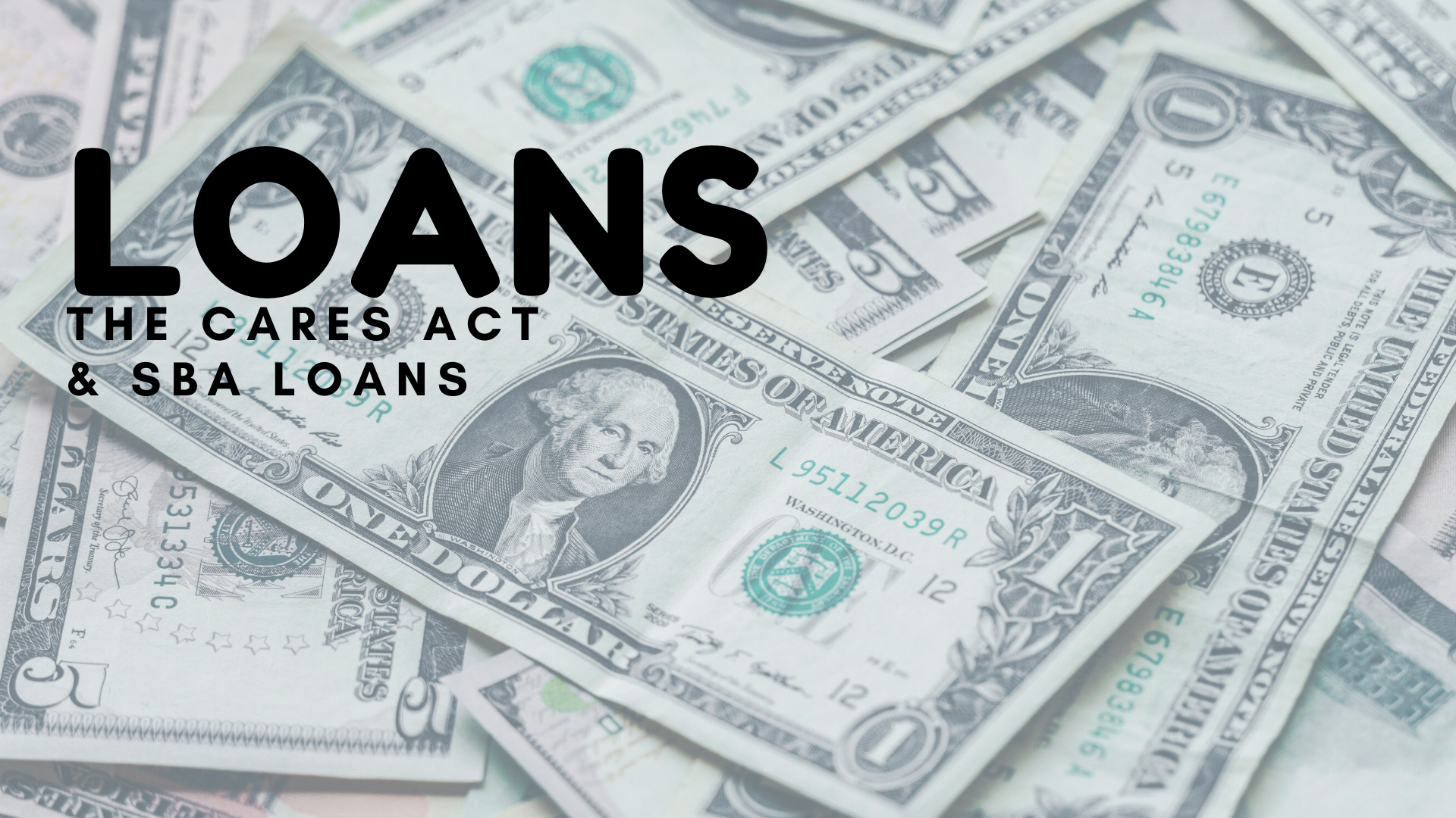 Loans:  The CARES Act & SBA Loans