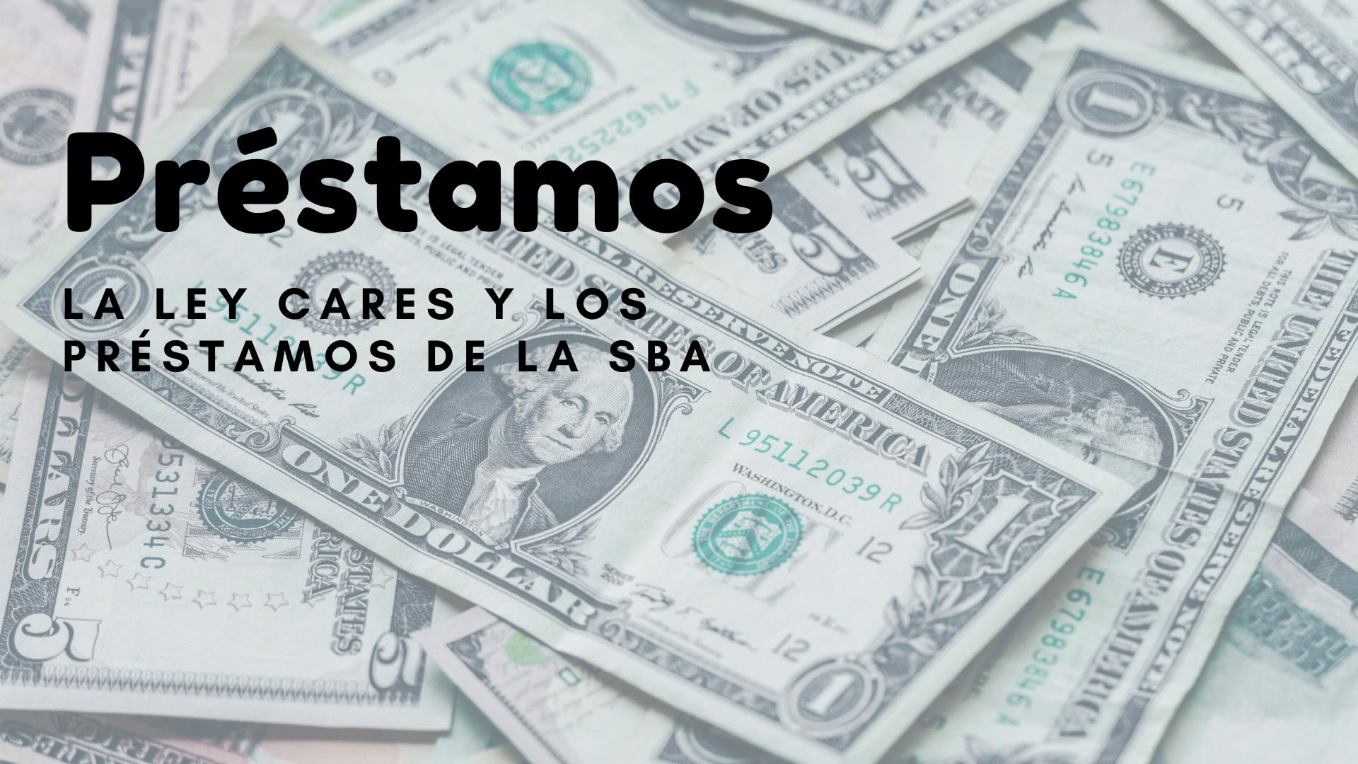 Préstamos: La Ley CARES Y Los Préstamos De La SBA